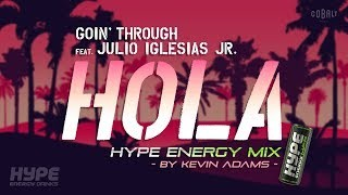 Goin' Through feat Julio Iglesias Jr. - Hola (Hype Energy Mix by Kevin Adams)